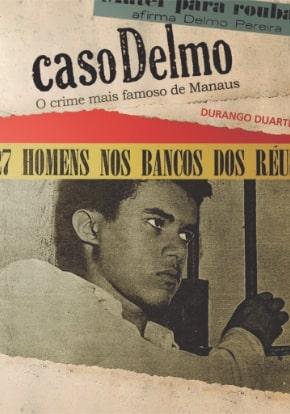 Caso Delmo: o crime mais famoso de Manaus, do escritor Durango Duarte