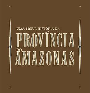 Uma breve História da Província do Amazonas
