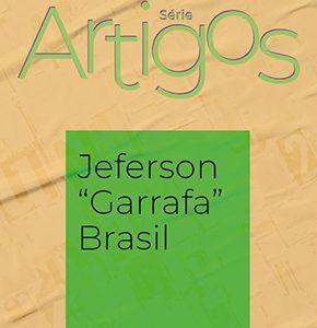 "Série Artigos: Jeferson ""Garrafa"" Brasil"